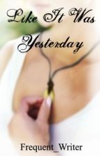 Like It Was Yesterday by Frequent_Writer