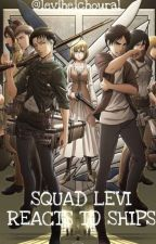 Squad Levi reacts to ships  by iz1xy_s3renit1y