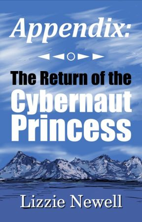 Appendix: The Return of the Cybernaut Princess by LizzieNewell