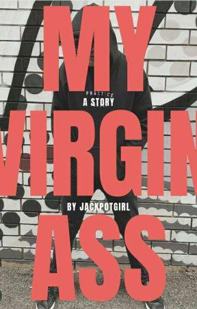 My Virgin Ass by Jackpotgirl