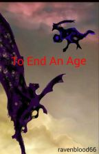 To End An Age by ravenblood66