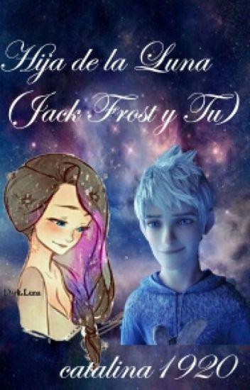 Hija de la Luna (Jack Frost y Tu)