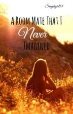 A room mate that I never imagined by singergirl55