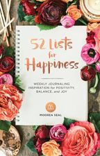 52 Lists for Happiness [PDF] by Moorea Seal by pyjicylo57025