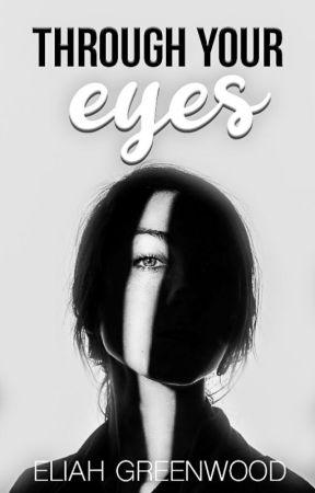 Through Your Eyes #ShortStory by EliahGreenwood