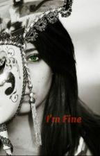 I'm Fine (#Wattys2015) by Sparkle213