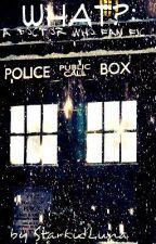 What?: A Doctor Who Fan Fic by StarkidLuna