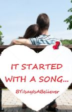 It Started with a Song.. by IsayIsABeliever
