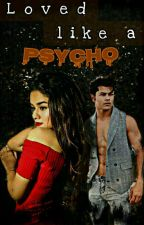 Loved Like a Psycho by whereAreOurPens