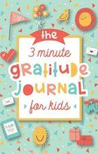 The 3 Minute Gratitude Journal for Kids [PDF] by Modern Kid Press by cehurybe98003