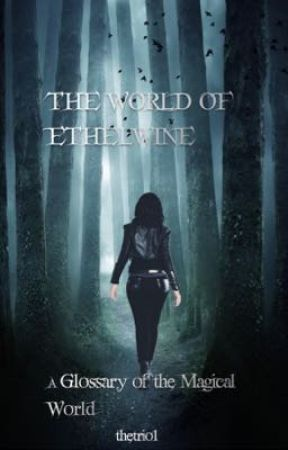 The World Of Ethelwine: A Glossary of the Magical World  by thetrio1