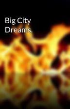 Big City Dreams. by popcornqueen121