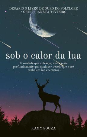 Sob o Calor da Lua by KamyFASouza