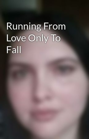Running From Love Only To Fall by AprilWilkerson0