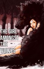 The Girl Amongst the Wolves by _Fallen_Faith_
