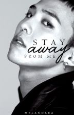 Stay away from me - Kwon Ji Yong (BigBang Gdragon) by melandrea