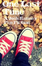 One Last Time {Josh Ramsay Fan Fiction} by Marianas__Trencher