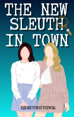The New Sleuth in Town by AnnabethLestrange16