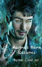 The Return Of Magnus Bane by dyingin_smilingout