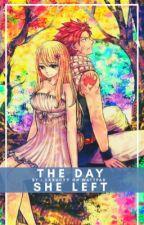 The Day She Left || Nalu (MTTM SEQUEL)  by lxxucyy