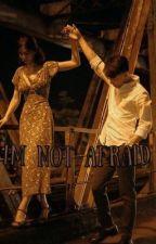 I'm not afraid  by mochi_liskook