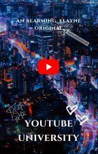 Youtube University~ An alarming_elayne Original by alarming_elayne