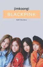 BLACKPINK Gif Series by wowmuchkpop3