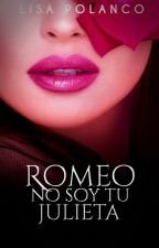 Romeo, no soy tu Julieta by Lisa-Polanco