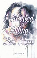 I Started Falling For Him by JhingBautista