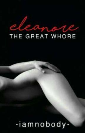 Eleanore: The Great Whore by -iamnobody-