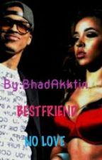Bestfriend (No Love) (August Alsina Love Story) by BhadAkktin