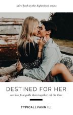 Destined for Her || ✓ by typicallvann