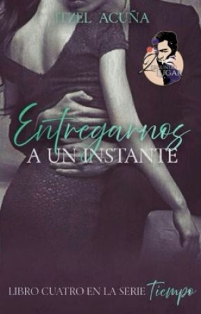 Entregarnos a un instante (COMPLETA). by itzel_a1