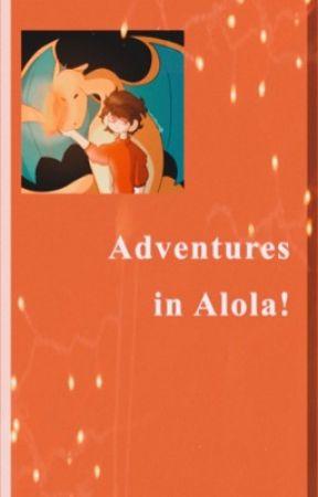 Adventures in Alola! by hotsauceinyoureyes