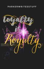 Loyalty is Royalty by parkerwritesstuff