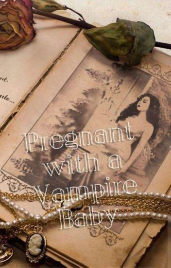 Pregnant With A Vampire Baby?!