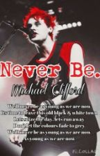 Never Be》(Michael Clifford) by besidayou