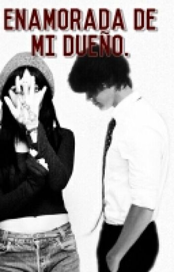 Enamorada De Mi Dueño. |H.S|