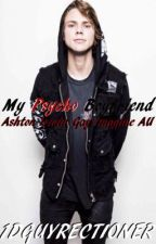 My Psycho Boyfriend: Ashton Irwin (Gay Imagine AU) by 1DGuyrectioner