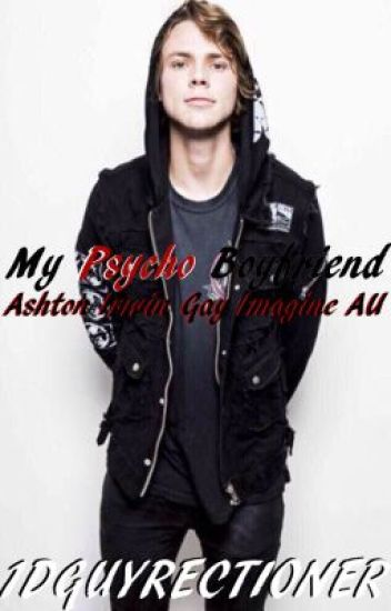 My Psycho Boyfriend: Ashton Irwin (Gay Imagine AU)