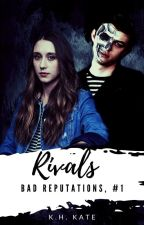 Rivals (Bad Reputations, #1) [NaNoWriMo 2019] by xxKatVxx