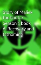 Story of Maliek the hunter Season 1 book 6: Recovery and fathoming by Lxrd_titain