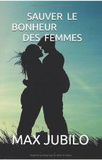 SAUVER LE BONHEUR DES FEMMES by MaxMatier
