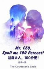 Mr. CEO, Spoil Me 100 Percent! (Chapters 501-992) by simplysmitten