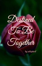 destined to be together (Completed)✅✅ by safajarhat