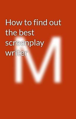 How to find out the best screenplay writer - Michael Korman