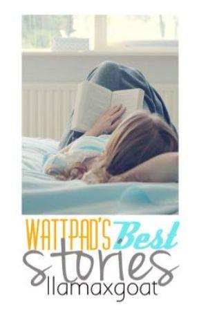Wattpad's Best Stories by llamaxgoat