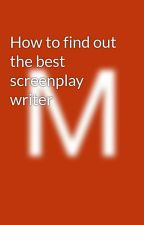 How to find out the best screenplay writer by MichaelKorman