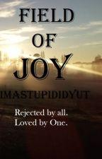 Field Of Joy by imastupididyut