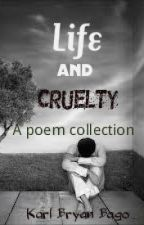 Life and Cruelty (A poetry Collection) by karl_bhrylle